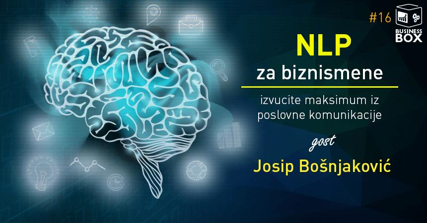 Business BOX 16 – NLP za biznismene-izvucite maksimum iz poslovne komunikacije sa Josipom Bošnjakovićem