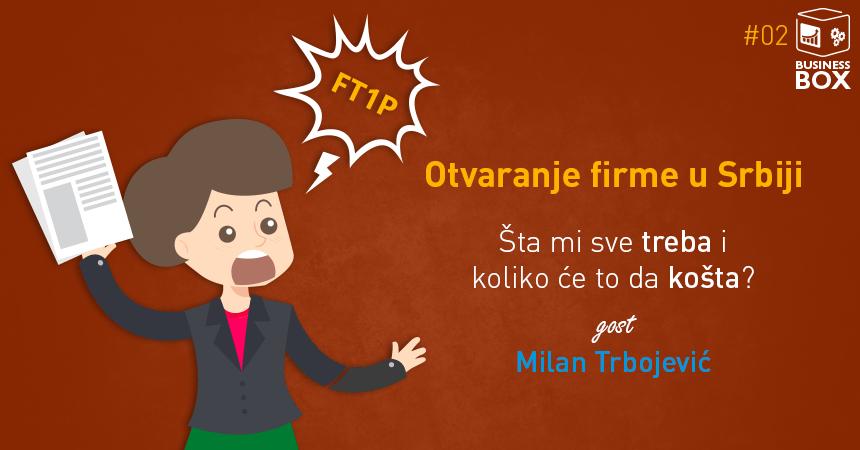 Business BOX 02 – Kako otvoriti firmu u Srbiji – koliko to košta i šta mi sve treba – sa Milanom Trbojevićem