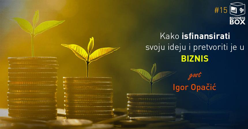 Business BOX 15 – kako isfinansirati svoju ideju i pretvoriti je u biznis sa Igorom Opačićem